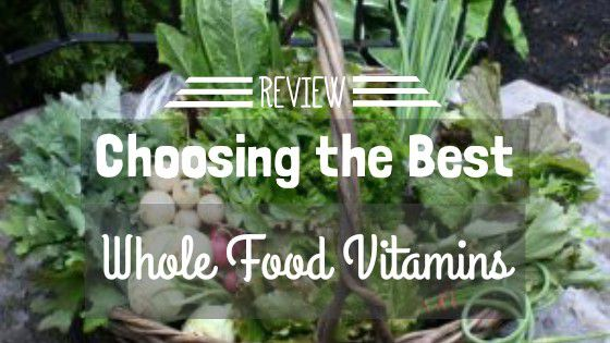Review – Choosing the Best Whole Food Vitamins 2019