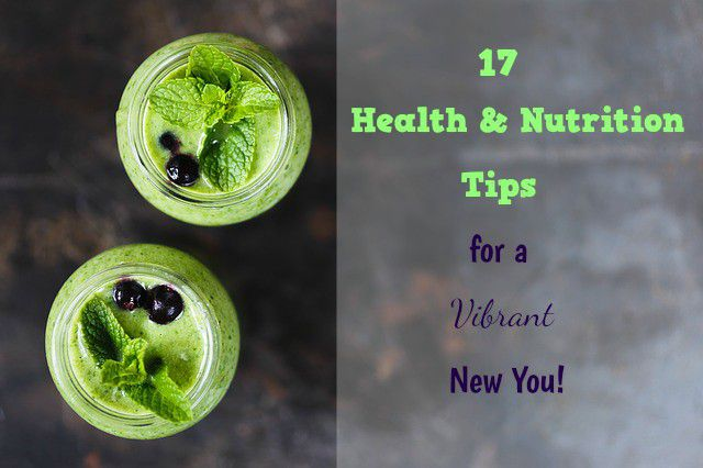 17 Health and Nutrition Tips for a Vibrant New You