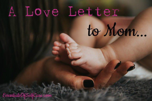 A Love Letter To Mom…