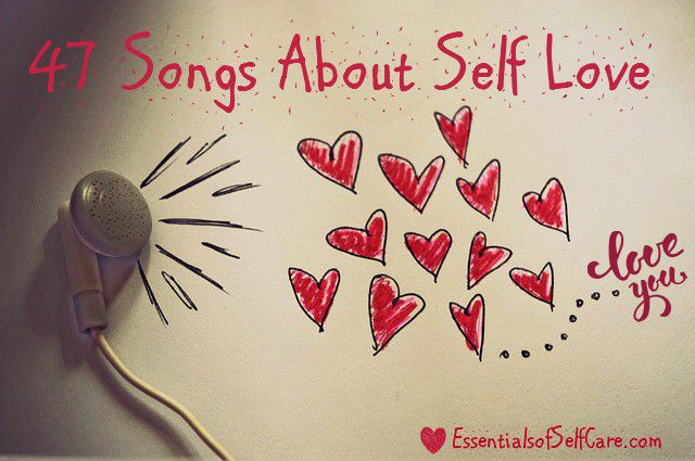 47 Songs About Self Love, Rocking Your Freedom & Letting Yourself Be (+Playlist)