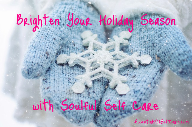 7 Ways to Brighten Your Holiday Season With Soulful Self Care